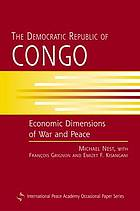 The Democratic Republic of Congo : economic dimensions of war and peace