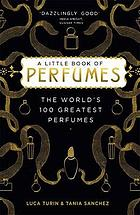 A little book of perfumes : the 100 classics