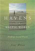 Havens in a hectic world : finding sacred places