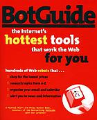 BotGuide : the Internet's hottest tools that work the Web for you.