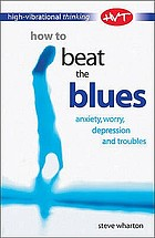 How to beat the blues : anxiety, worry, depression and troubles