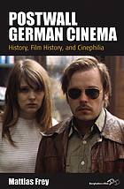 Postwall German cinema : history, film history, and cinephilia