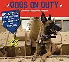 Dogs on duty : soldiers' best friends on the battlefield and beyond