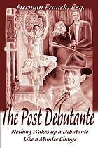 The post debutante : nothing wakes up a debutante like a murder charge