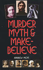 Murder, myth & make believe