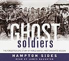 Ghost soldiers : the forgotten epic story of World War II's most dramataic mission