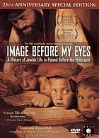 Image before my eyes : a history of Jewish life in Poland before the Holocaust