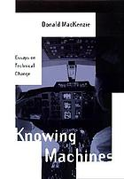 Knowing machines : essays on technical change