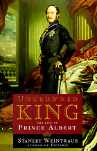 Uncrowned king : the life of Prince Albert