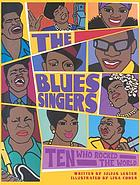 The blues singers : ten who rocked the world