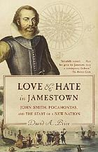 Love and hate in Jamestown : John Smith, Pocahontas, and the Start of a new nation