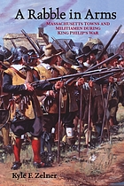A rabble in arms : Massachusetts towns and militiamen during King Philip's War