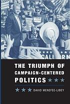 The triumph of campaign-centered politics