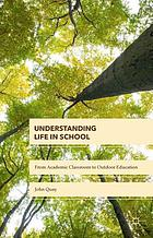 Understanding life in school : from the academic classroom to outdoor education