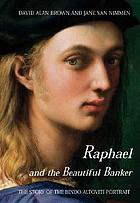 Raphael and the beautiful banker : the story of the Bindo Altoviti portrait