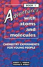 Adventures with atoms and molecules : chemistry experiments for young people. Book I - Book V