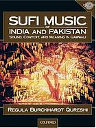 Sufi music of India and Pakistan : sound, context, and meaning in Qawwali