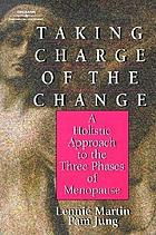 Taking charge of the change : a holistic approach to the three phases of menopause
