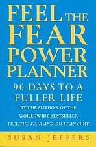 Feel the fear power planner : 90 days to a fuller life