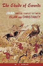 The shade of swords : jihad and the conflict between Islam and Christianity
