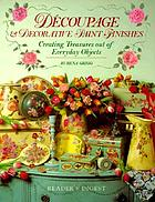 Découpage & decorative paint finishes : creating treasures out of everyday objects