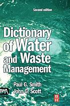 Dictionary of water and waste management.