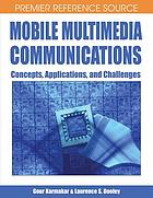Mobile multimedia communications : concepts, applications, and challenges