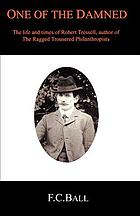 One of the damned : the life and times of Robert Tressell, author of The ragged trousered philanthropists
