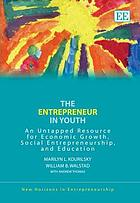 The entrepreneur in youth : an untapped resource for economic growth, social entrepreneurship, and education