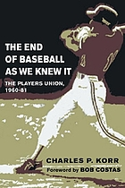 The end of baseball as we knew it : the players union, 1960-81