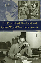 The day I fired Alan Ladd and other World War II adventures