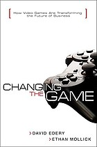 Changing the game : how video games are transforming the future of business