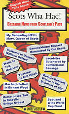 Scots wha hae! : breaking news from Scotland's past