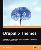 Drupal 5 themes : create a new theme for your Drupal website with a clean layout and powerful CSS styling