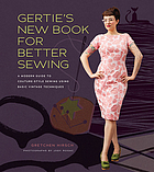 Gertie's new book for better sewing : a modern guide to couture-style sewing using basic vintage techniques