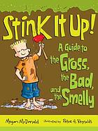 Stink it up! : a guide to the gross, the bad, and the smelly