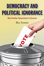 Democracy and political ignorance : why smaller government is smarter