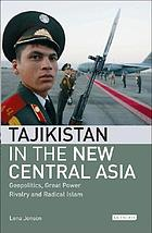 Tajikistan in the new Central Asia : geopolitics, great power rivalry and radical Islam