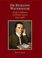 Dr. Benjamin Waterhouse : a life in medicine and public service (1754-1846)
