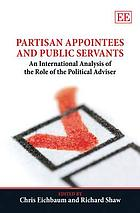 Partisan appointees and public servants : an international analysis of the role of the political adviser