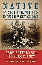 Native performers in wild west shows : from Buffalo Bill to Euro Disney