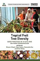 Tropical fruit tree diversity : good practices for in situ and on-farm conservation