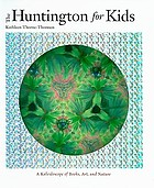 The Huntington for kids : a kaleidoscope of books, art, and nature