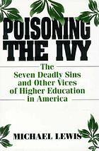 Poisoning the ivy : the seven deadly sins and other vices of higher education in America