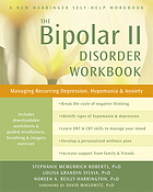 The bipolar II disorder workbook : managing recurring depression, hypomania & anxiety