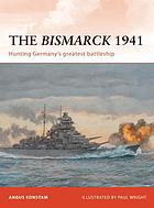 THE BISMARCK 1941 : Hunting Germany's greatest battleship