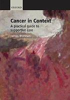 Cancer in context : a practical guide to supportive care