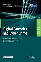 Digital Forensics and Cyber Crime : 4th International Conference, ICDF2C 2012, Lafayette, IN, USA, October 25-26, 2012, Revised selected papers