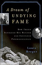 A dream of undying fame : how Freud betrayed his mentor and invented psychoanalysis