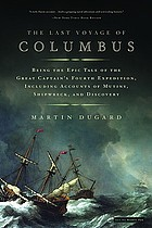 The last voyage of Columbus : being the epic tale of the great captain's fourth expedition, including accounts of mutiny, shipwreck, and discovery
